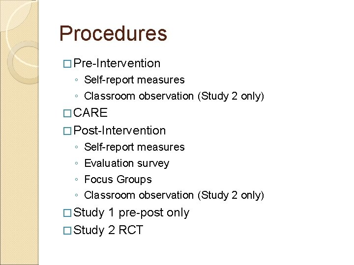 Procedures � Pre-Intervention ◦ Self-report measures ◦ Classroom observation (Study 2 only) � CARE