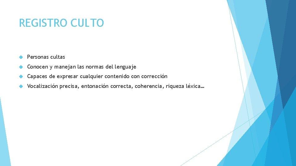 REGISTRO CULTO Personas cultas Conocen y manejan las normas del lenguaje Capaces de expresar
