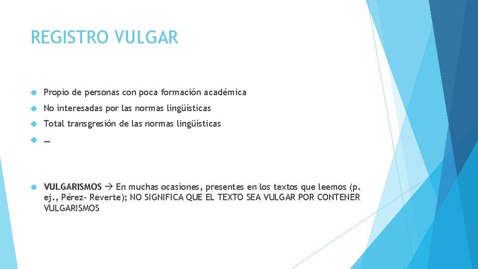 REGISTRO VULGAR Propio de personas con poca formación académica No interesadas por las normas