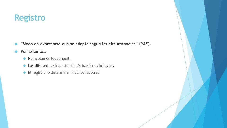 """Registro """"Modo de expresarse que se adopta según las circunstancias"""" (RAE). Por lo tanto…"""