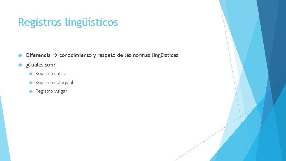Registros lingüísticos Diferencia conocimiento y respeto de las normas lingüísticas ¿Cuáles son? Registro culto
