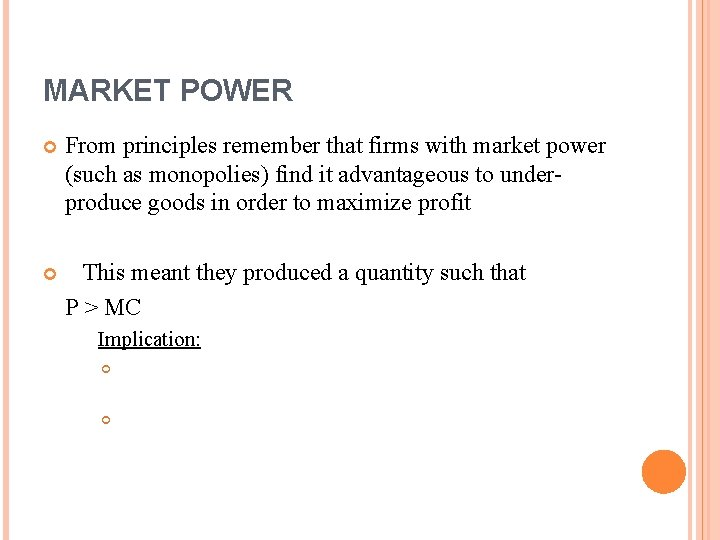 MARKET POWER From principles remember that firms with market power (such as monopolies) find