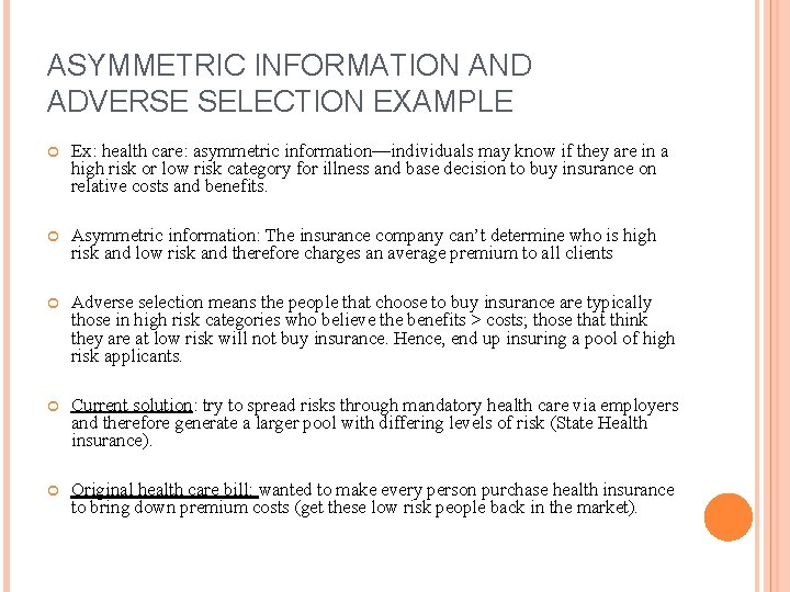 ASYMMETRIC INFORMATION AND ADVERSE SELECTION EXAMPLE Ex: health care: asymmetric information—individuals may know if