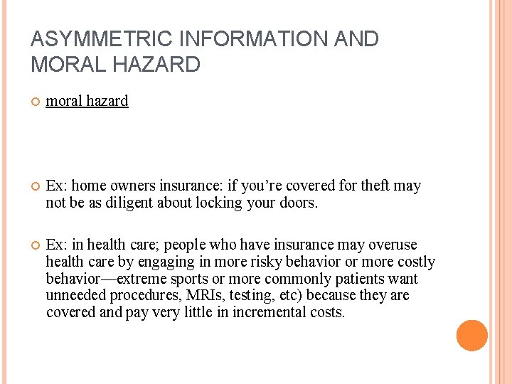 ASYMMETRIC INFORMATION AND MORAL HAZARD moral hazard Ex: home owners insurance: if you're covered