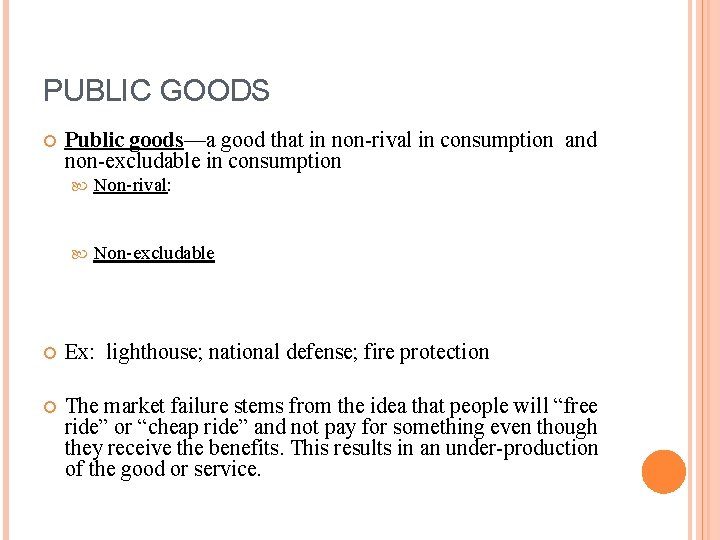 PUBLIC GOODS Public goods—a good that in non-rival in consumption and non-excludable in consumption