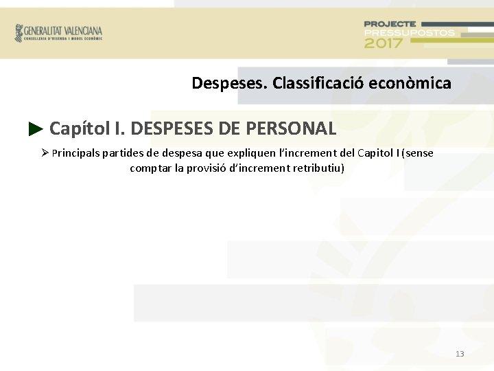 Despeses. Classificació econòmica ► Capítol I. DESPESES DE PERSONAL Principals partides de despesa que