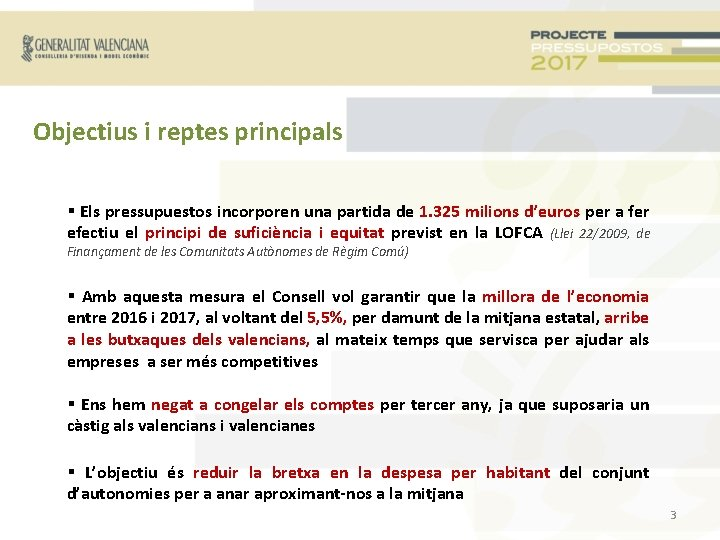 Objectius i reptes principals Els pressupuestos incorporen una partida de 1. 325 milions d'euros