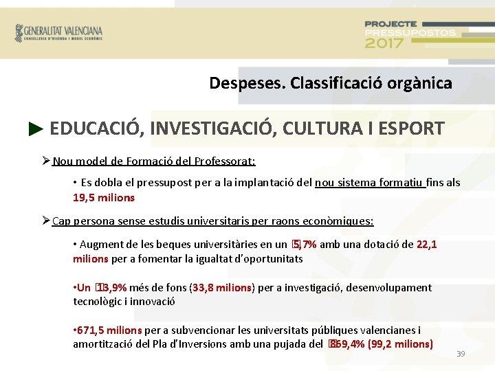 Despeses. Classificació orgànica ► EDUCACIÓ, INVESTIGACIÓ, CULTURA I ESPORT Nou model de Formació del