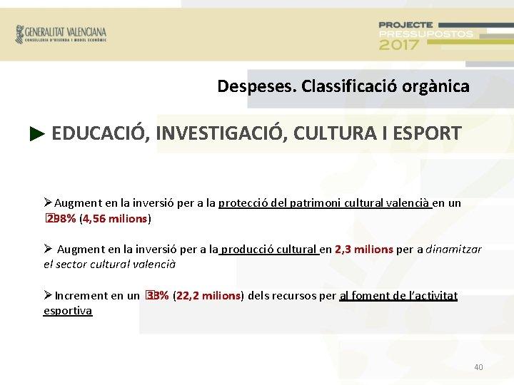 Despeses. Classificació orgànica ► EDUCACIÓ, INVESTIGACIÓ, CULTURA I ESPORT Augment en la inversió per