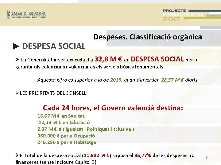► DESPESA SOCIAL Despeses. Classificació orgànica La Generalitat inverteix cada dia 32, 8 M
