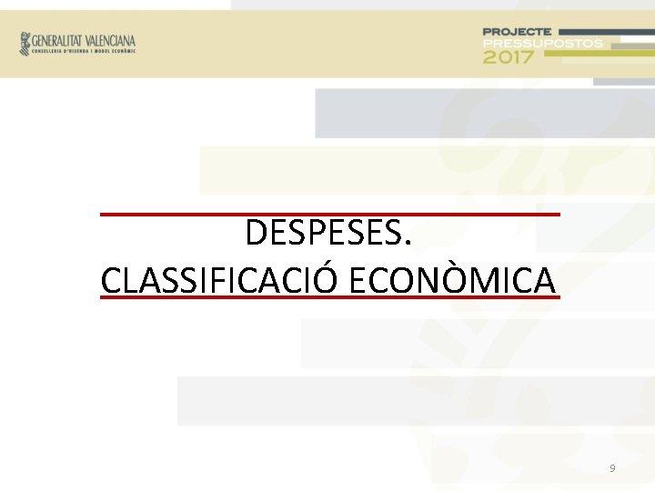 DESPESES. CLASSIFICACIÓ ECONÒMICA 9