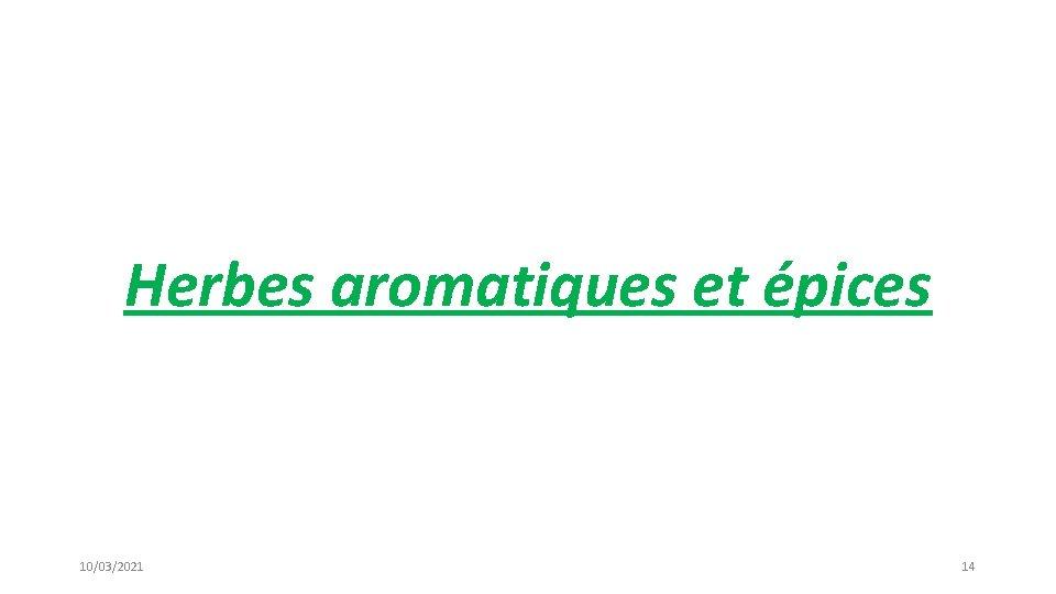 Herbes aromatiques et épices 10/03/2021 14
