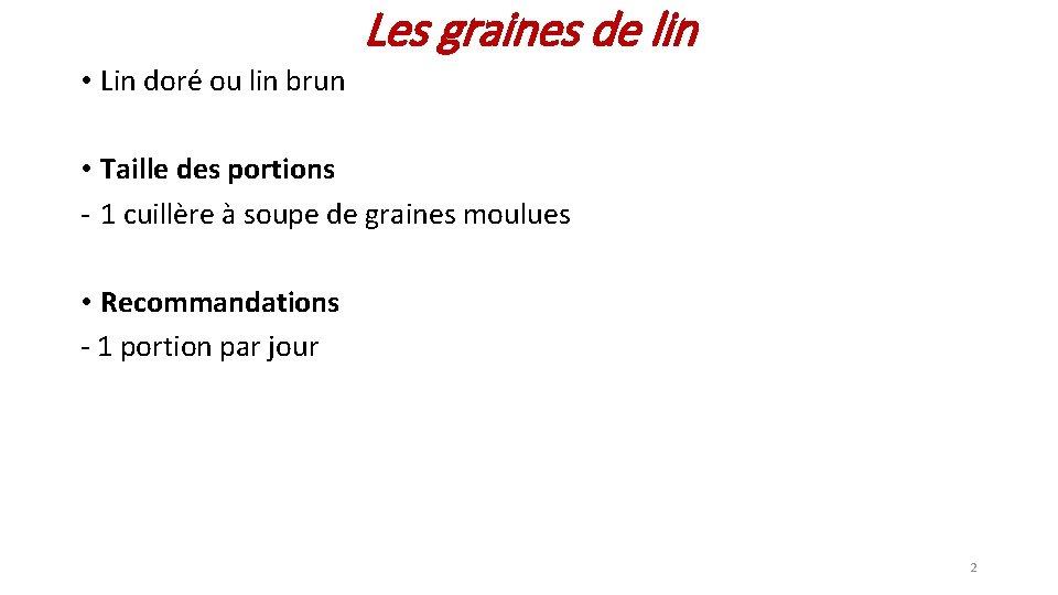 Les graines de lin • Lin doré ou lin brun • Taille des portions