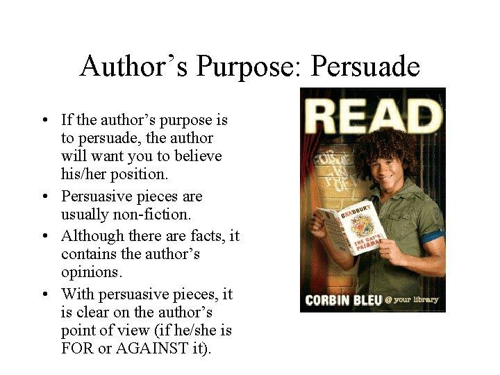 Author's Purpose: Persuade • If the author's purpose is to persuade, the author will