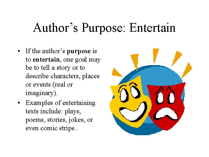 Author's Purpose: Entertain • If the author's purpose is to entertain, one goal may