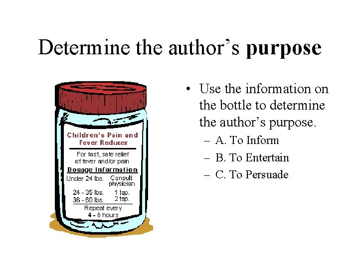 Determine the author's purpose • Use the information on the bottle to determine the