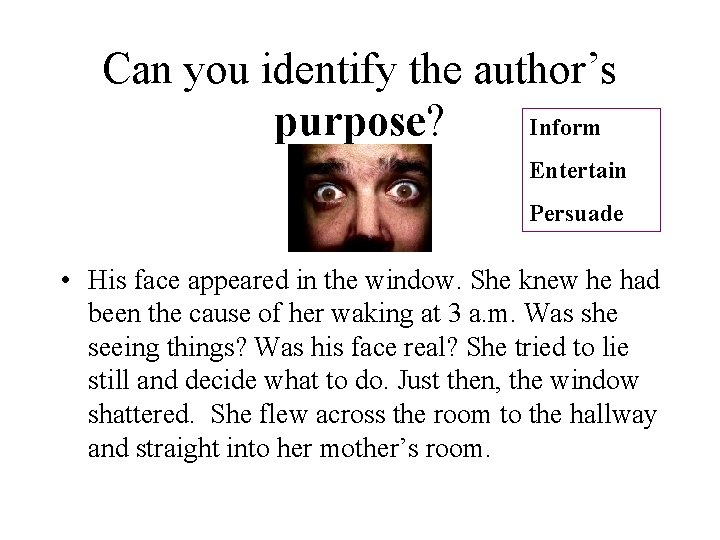 Can you identify the author's Inform purpose? Entertain Persuade • His face appeared in