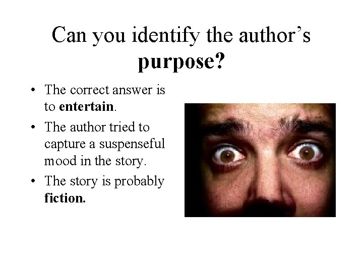 Can you identify the author's purpose? • The correct answer is to entertain. •
