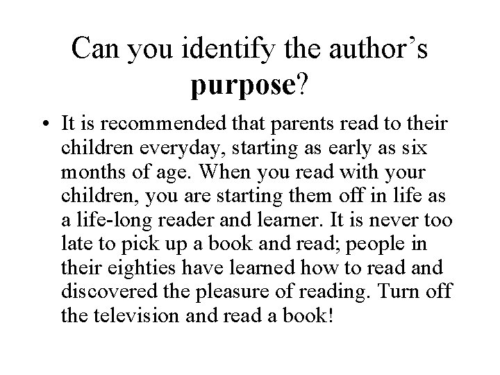 Can you identify the author's purpose? • It is recommended that parents read to