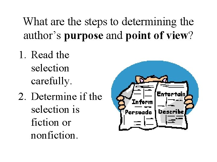 What are the steps to determining the author's purpose and point of view? 1.