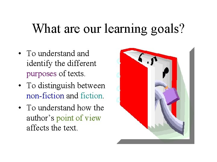 What are our learning goals? • To understand identify the different purposes of texts.