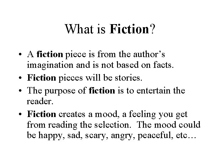 What is Fiction? • A fiction piece is from the author's imagination and is