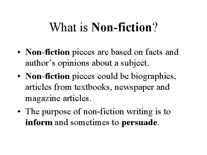 What is Non-fiction? • Non-fiction pieces are based on facts and author's opinions about