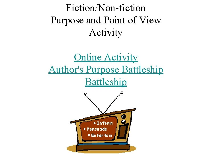 Fiction/Non-fiction Purpose and Point of View Activity Online Activity Author's Purpose Battleship