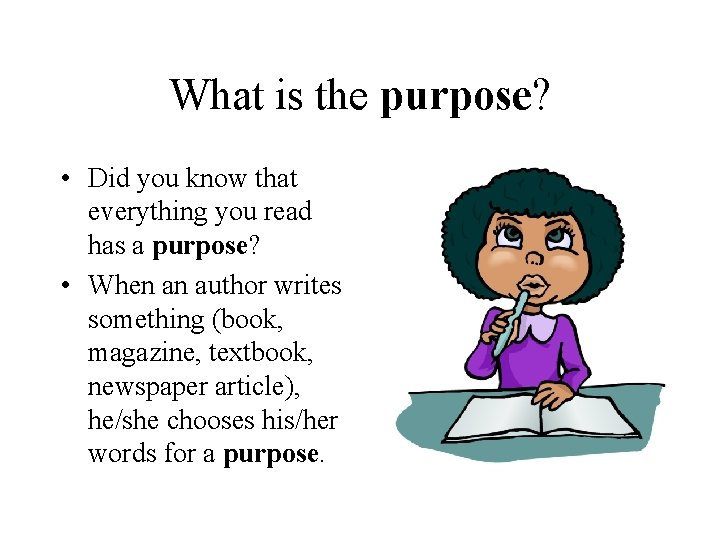 What is the purpose? • Did you know that everything you read has a