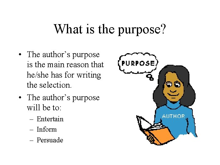 What is the purpose? • The author's purpose is the main reason that he/she