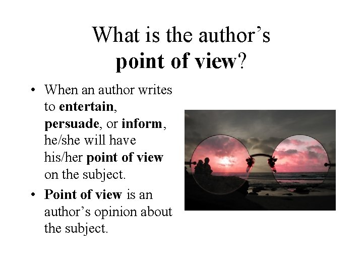 What is the author's point of view? • When an author writes to entertain,