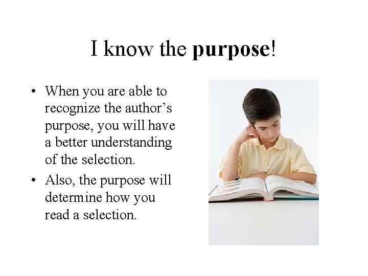 I know the purpose! • When you are able to recognize the author's purpose,