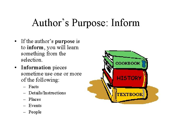Author's Purpose: Inform • If the author's purpose is to inform, you will learn