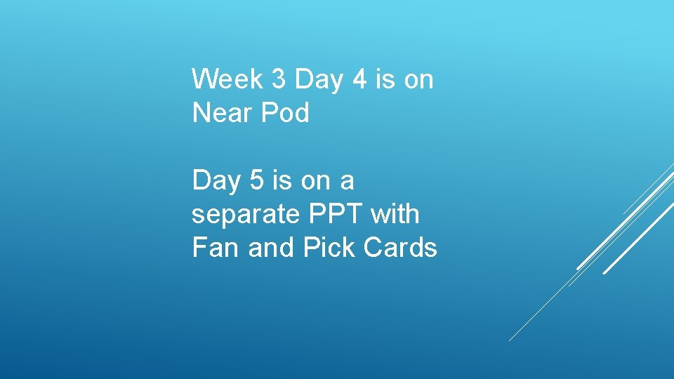 Week 3 Day 4 is on Near Pod Day 5 is on a separate