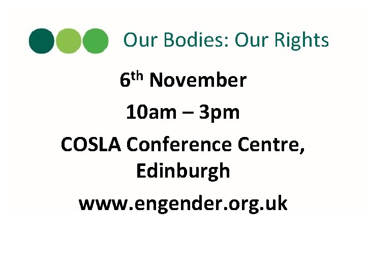 Our Bodies: Our Rights 6 th November 10 am – 3 pm COSLA Conference