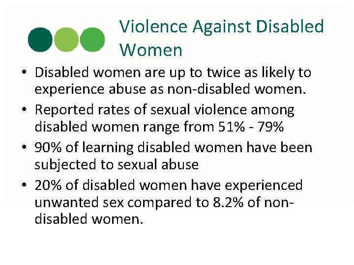 Violence Against Disabled Women • Disabled women are up to twice as likely to