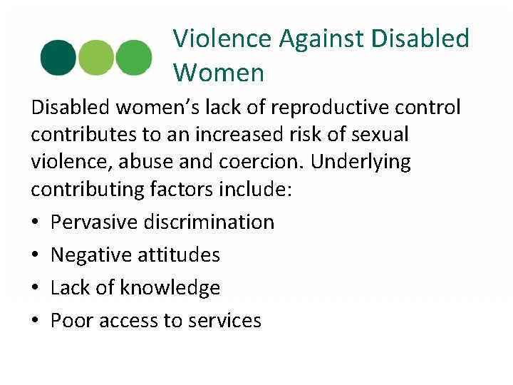 Violence Against Disabled Women Disabled women's lack of reproductive control contributes to an increased