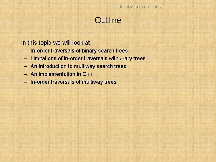 Multiway search trees 1 Outline In this topic we will look at: – –