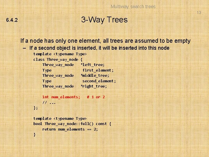 Multiway search trees 13 3 -Way Trees 6. 4. 2 If a node has