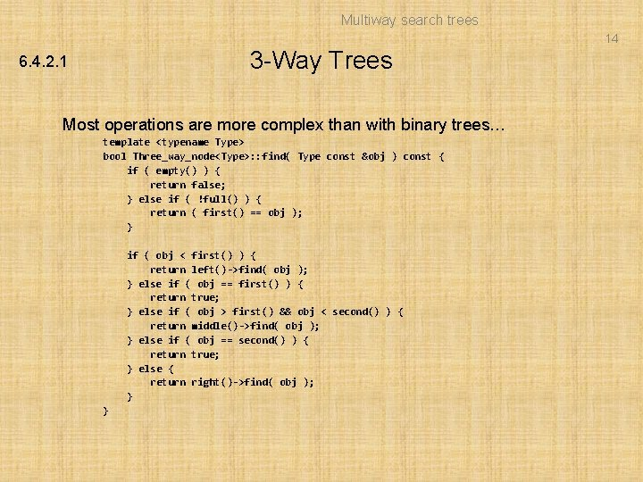 Multiway search trees 14 3 -Way Trees 6. 4. 2. 1 Most operations are