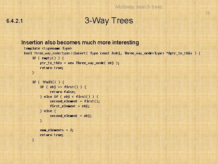 Multiway search trees 15 3 -Way Trees 6. 4. 2. 1 Insertion also becomes