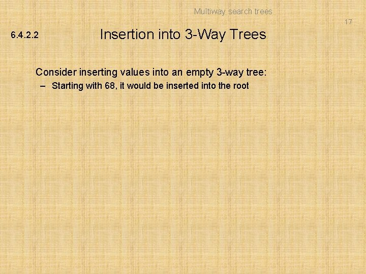 Multiway search trees 17 6. 4. 2. 2 Insertion into 3 -Way Trees Consider