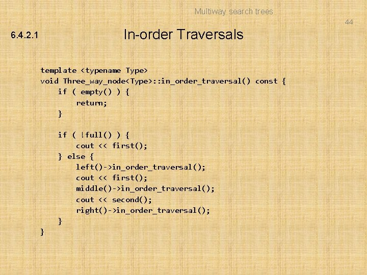 Multiway search trees 44 In-order Traversals 6. 4. 2. 1 template <typename Type> void