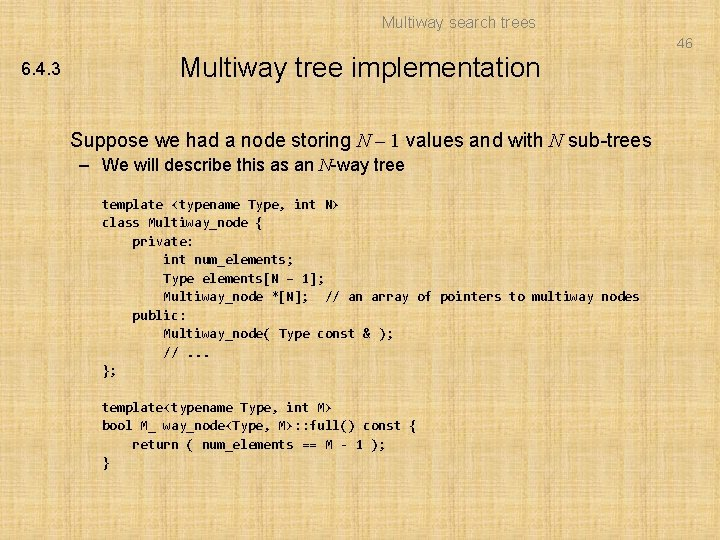 Multiway search trees 46 6. 4. 3 Multiway tree implementation Suppose we had a
