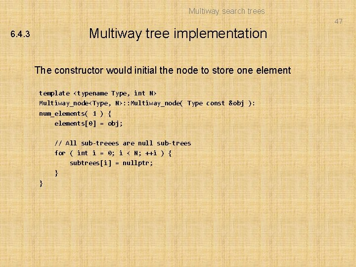 Multiway search trees 47 Multiway tree implementation 6. 4. 3 The constructor would initial