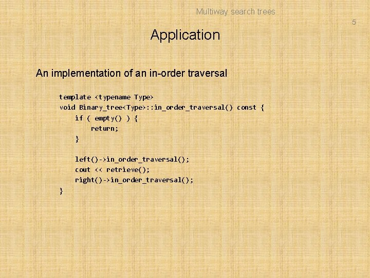 Multiway search trees 5 Application An implementation of an in-order traversal template <typename Type>