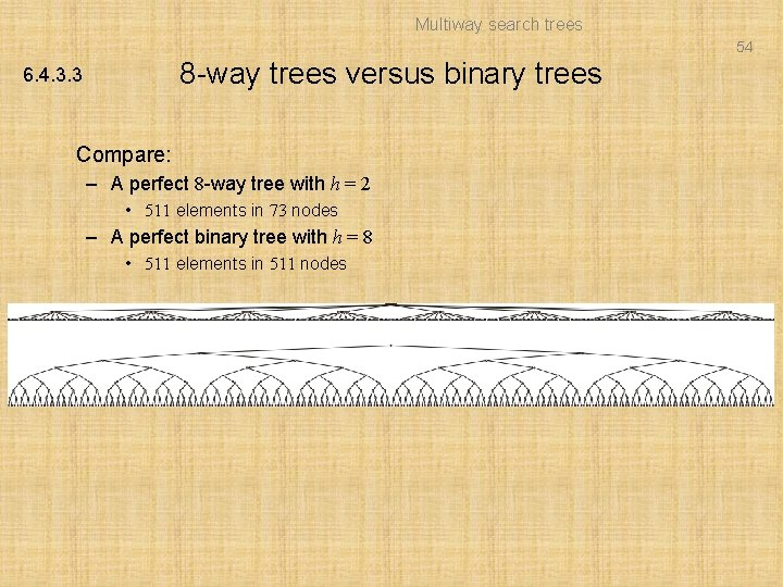 Multiway search trees 54 8 -way trees versus binary trees 6. 4. 3. 3