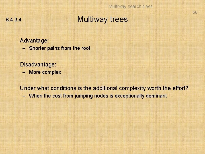 Multiway search trees 56 Multiway trees 6. 4. 3. 4 Advantage: – Shorter paths