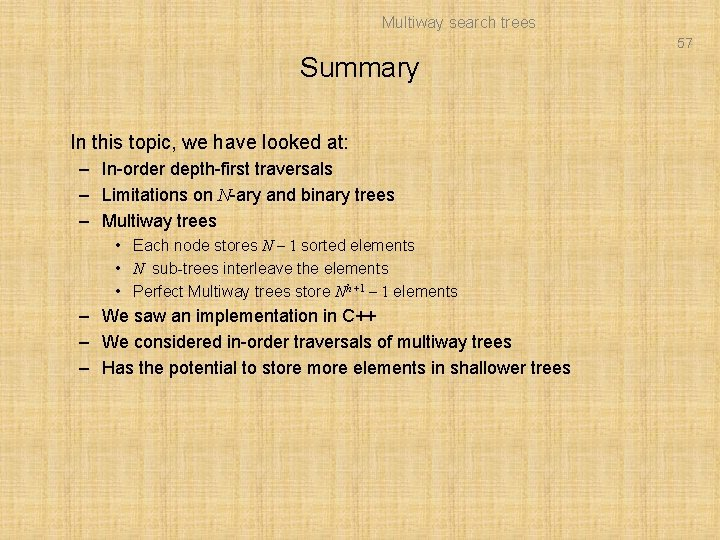 Multiway search trees 57 Summary In this topic, we have looked at: – In-order