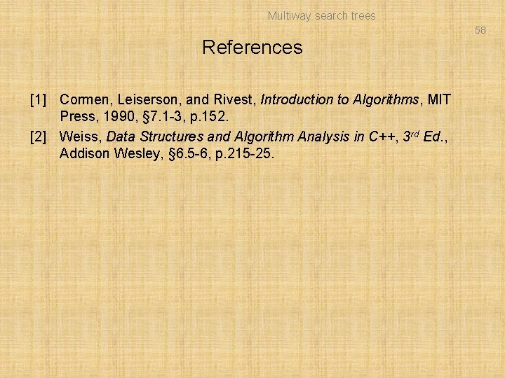 Multiway search trees 58 References [1] Cormen, Leiserson, and Rivest, Introduction to Algorithms, MIT